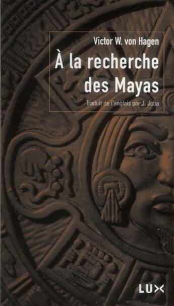 Couverture du livre « À la recherche des Mayas » de Victor Wolfgang Von Hagen aux éditions Lux Canada