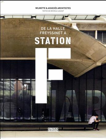 Couverture du livre « De la Halle Freyssinet à la Station F ; quand une gare de marchandises devient le plus grand incubateur de start-up du monde » de Michele Leloup aux éditions Alternatives