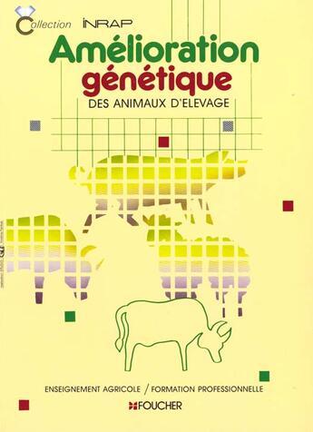 Couverture du livre « Amélioration génétique des animaux d'élevage ; bta ; btsa ; fp » de Jussiau et Gadoud et Mangeol et Bonnes et Dare et Fugit et Nadreau et Papet et Valognes aux éditions Foucher