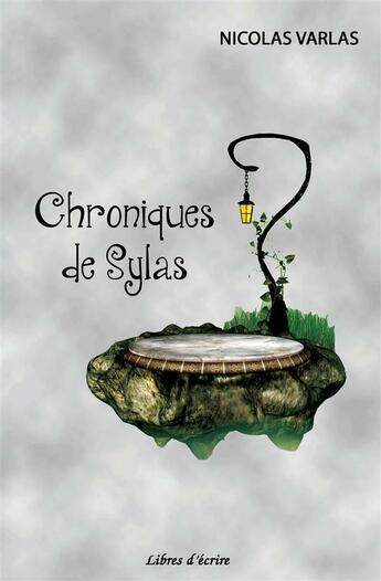 Couverture du livre « Chroniques de Sylas » de Nicolas Varlas aux éditions Libres D'ecrire