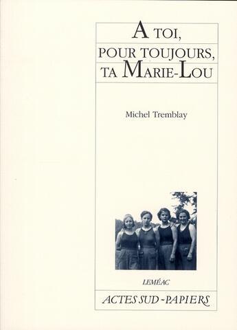 Couverture du livre « à toi, pour toujours, ta Marie-Lou » de Michel Tremblay aux éditions Actes Sud-papiers