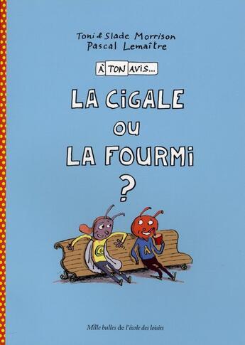Couverture du livre « à ton avis... la cigale ou la fourmi ? » de Toni Morrison et Pascal Lemaitre et Slade Morrison aux éditions Ecole Des Loisirs