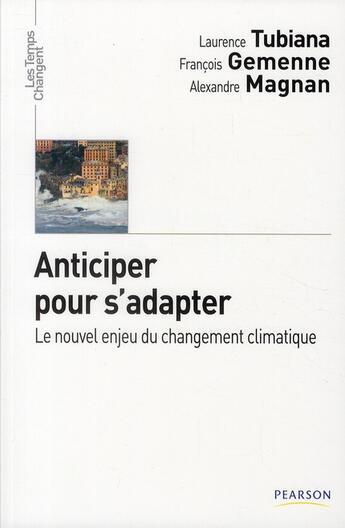 Couverture du livre « Anticiper pour s'adapter ; le nouvel enjeu du changement climatique » de Alexandre Magnan et Francois Gemenne et Laurence Tubiana aux éditions Pearson