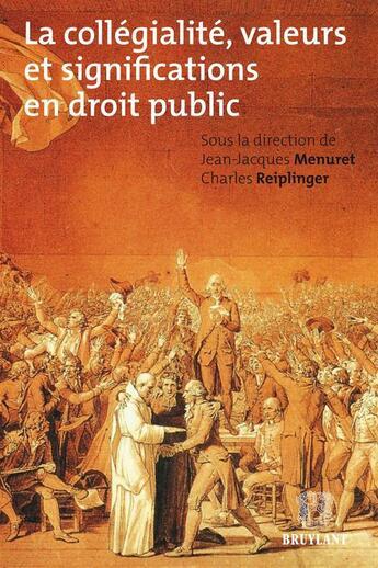Couverture du livre « La collégialité ; valeurs et significations en droit public » de Jean-Jacques Menuret et Charles Reiplinger aux éditions Bruylant