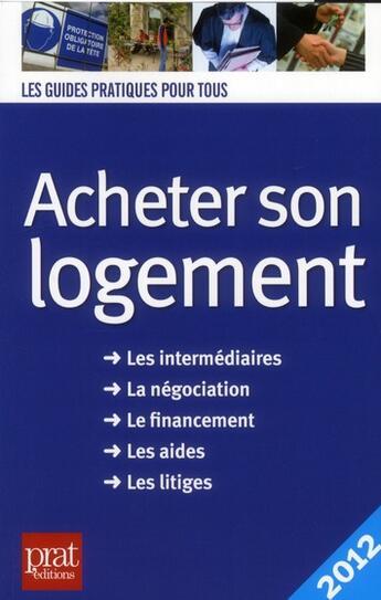 Couverture du livre « Acheter Son Logement 2012 » de Doleux C aux éditions Prat