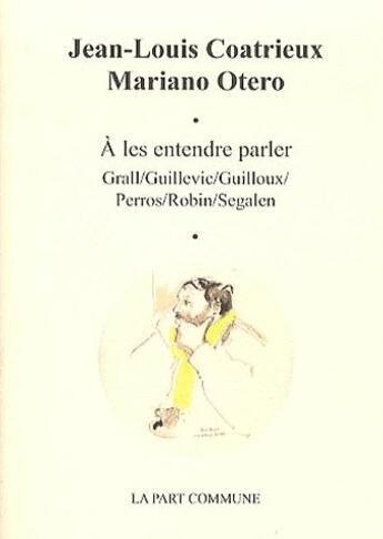 Couverture du livre « À les entendre parler » de Jean-Louis Coatrieux et Mariano Otero aux éditions Part Commune