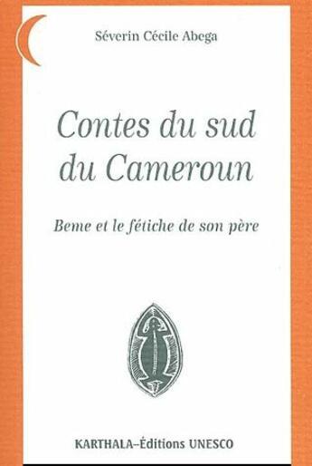 Couverture du livre « Contes du Sud du Cameroun ; Beme et le fétiche de son père » de Severin Cecile Abega aux éditions Karthala