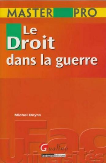 Couverture du livre « Le master pro ; le droit dans la guerre » de Deyra M. aux éditions Gualino