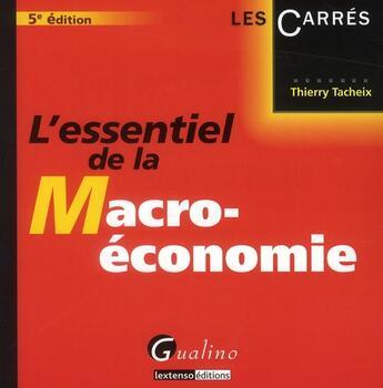 Couverture du livre « L'essentiel de la macro-économie (5e édition) » de Thierry Tacheix aux éditions Gualino