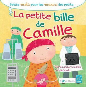 Couverture du livre « La petite bille de Camille » de Celine Lamour-Crochet et Coralie Saudo aux éditions Tournez La Page