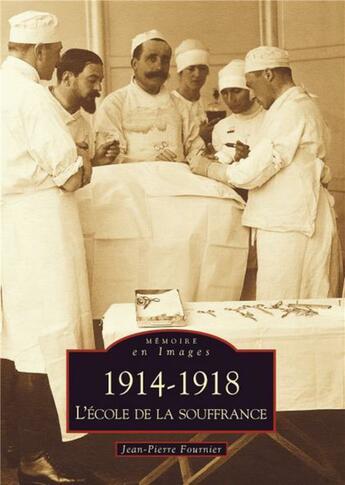 Couverture du livre « 1914-1918 ; l'école de la souffrance » de Jean-Pierre Fournier aux éditions Editions Sutton