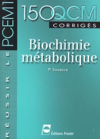 Couverture du livre « Biochimie Metabollique Reussir Le Pcem 1 » de Souetre P aux éditions Pradel
