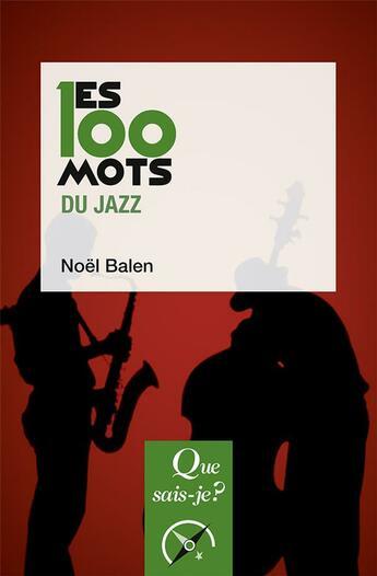Couverture du livre « Les 100 mots du jazz » de Noel Balen aux éditions Que Sais-je ?