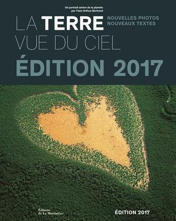Couverture du livre « La Terre vue du ciel ; un portrait aérien de la planète (édition 2017) » de Yann Arthus-Bertrand aux éditions La Martiniere