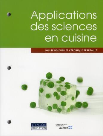 Couverture du livre « Applications des sciences en cuisine » de Louise Bouvier et Veronique Perreault aux éditions Cheneliere Mcgraw-hill