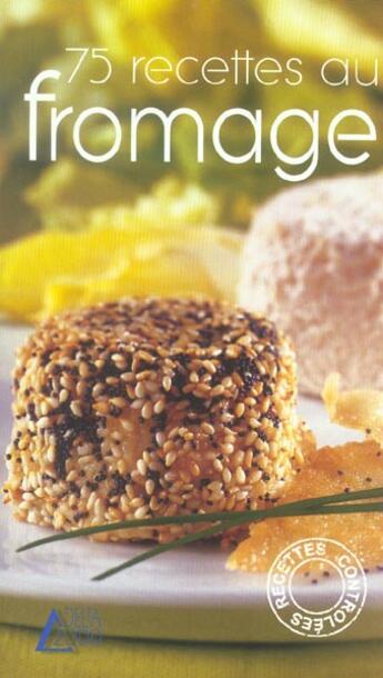 Couverture du livre « 75 Recettes Au Fromage » de Collectif aux éditions Saep