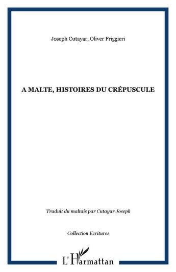 Couverture du livre « à Malte, histoires du crépuscule » de Joseph Cutayar et Olivier Friggieri aux éditions Harmattan