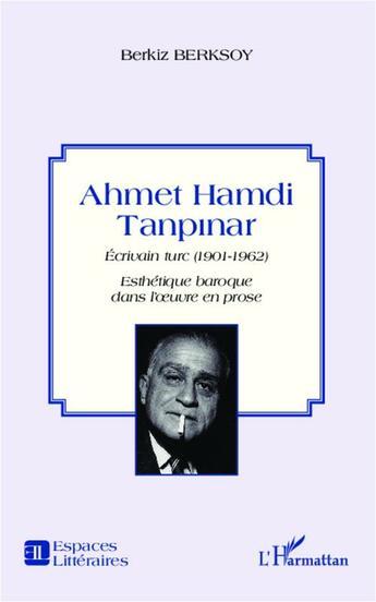 Couverture du livre « Ahmet Hamdi Tanpinar ; écrivain turc (1901-1962) esthétique baroque dans l'oeuvre en prose » de Berkiz Berksoy aux éditions L'harmattan