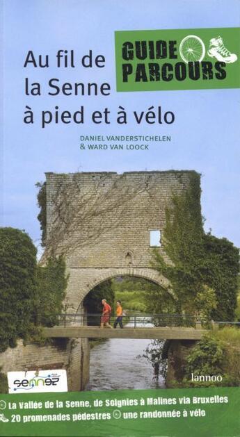 Couverture du livre « Au fil de la Senne à pied et à vélo » de Daniel Vanderstichelen et Ward Van Loock aux éditions Lannoo