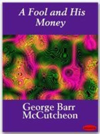 Couverture du livre « A Fool and His Money » de George Barr Mccutcheon aux éditions Ebookslib