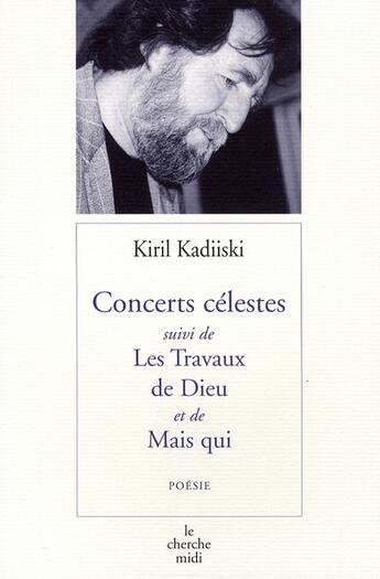 Couverture du livre « Concerts célestes ; les travaux de dieu ; mais qui ? » de Kiril Kadiiski aux éditions Cherche Midi
