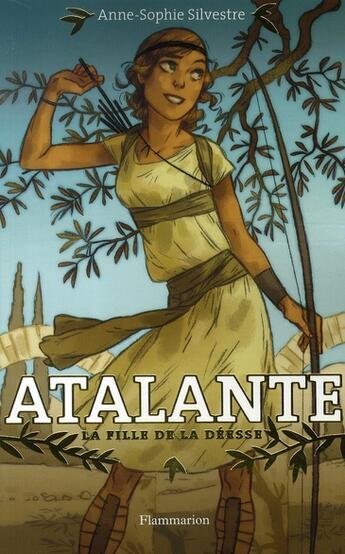 Couverture du livre « Atalante, la fille de la déesse » de Silvestre Anne aux éditions Flammarion