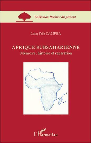 Couverture du livre « Afrique subsaharienne ; mémoire, histoire et réparation » de Lang Fafa Dampha aux éditions L'harmattan