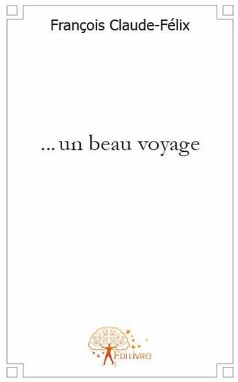 Couverture du livre « ...un beau voyage » de Francois Claude-Feli aux éditions Edilivre-aparis