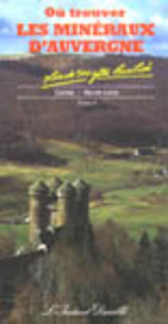 Couverture du livre « Où trouver les minéraux d'Auvergne t.2 ; Cantal, Haute-Loire » de Perichaud J.Jacques aux éditions Instant Durable