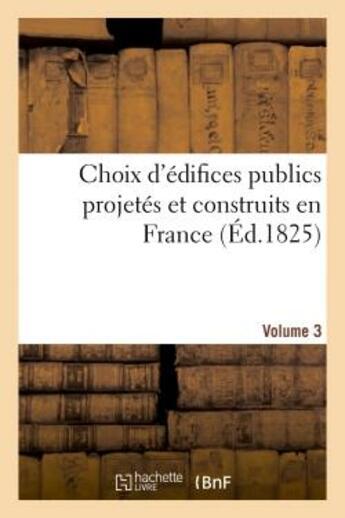 Couverture du livre « Choix d'edifices publics projetes et construits en france. volume 3 » de  aux éditions Hachette Bnf