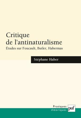 Couverture du livre « Critique de l'antinaturalisme ; études sur Foucault, Butler, Habermas » de Stephane Haber aux éditions Puf