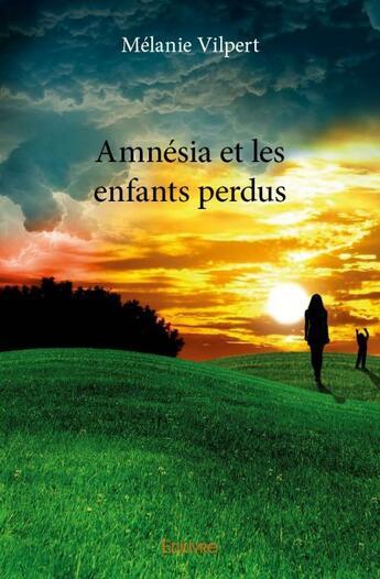 Couverture du livre « Amnésia et les enfants perdus » de Melanie Vilpert aux éditions Edilivre-aparis
