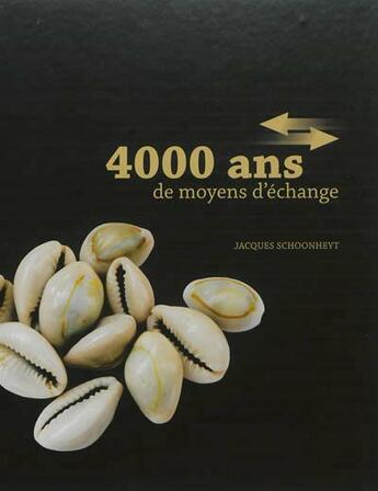 Couverture du livre « 4000 ans de moyens d'échange » de Jacques Schoonheyt aux éditions Marot