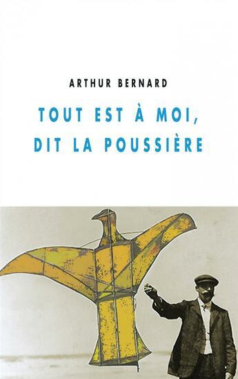 Couverture du livre « Tout est a moi, dit la poussière » de Arthur Bernard aux éditions Champ Vallon