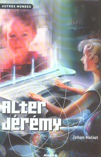 Couverture du livre « Alter Jeremy » de Johan Heliot aux éditions Mango