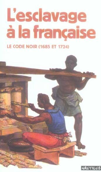 Couverture du livre « Esclavage A La Francaise Le Code Noir (1685 Et 1724) » de Robert Chesnais aux éditions Nautilus