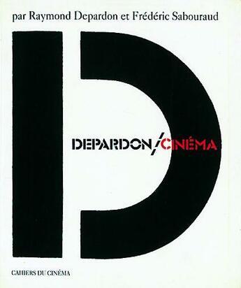 Couverture du livre « Depardon : cinema » de Raymond Depardon et Frederic Sabouraud aux éditions Cahiers Du Cinema