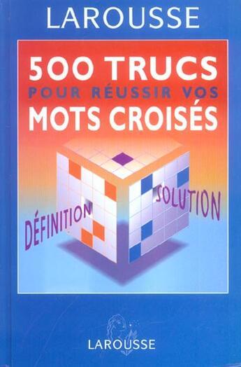 Couverture du livre « 500 Trucs Pour Reussir Vos Mots Croises » de Collectif aux éditions Larousse