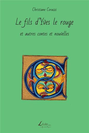Couverture du livre « Le fils d'Yves le rouge et autres contes et nouvelles » de Christiane Corazzi aux éditions Livio Editions