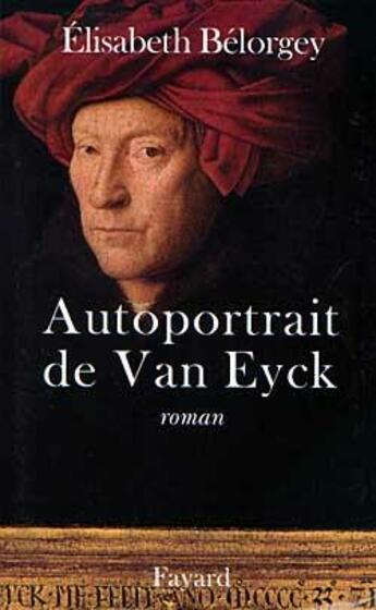 Couverture du livre « Autoportrait de van eyck » de Elisabeth Belorgey aux éditions Fayard