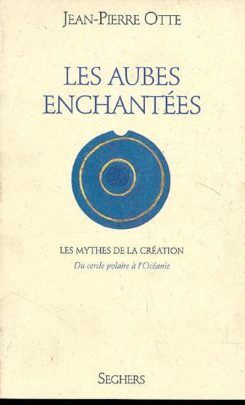 Couverture du livre « Les aubes enchantées » de Jean-Pierre Otte aux éditions Seghers