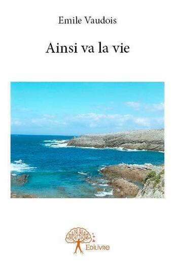Couverture du livre « Ainsi va la vie » de Emile Vaudois aux éditions Edilivre-aparis