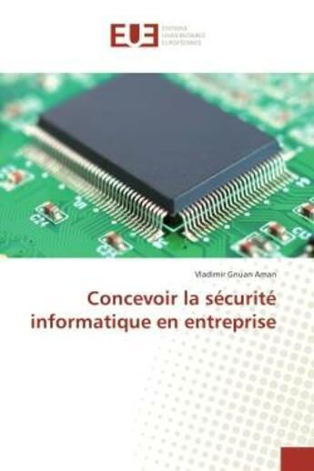 Couverture du livre « Concevoir la securite informatique en entreprise » de Aman Vladimir aux éditions Editions Universitaires Europeennes