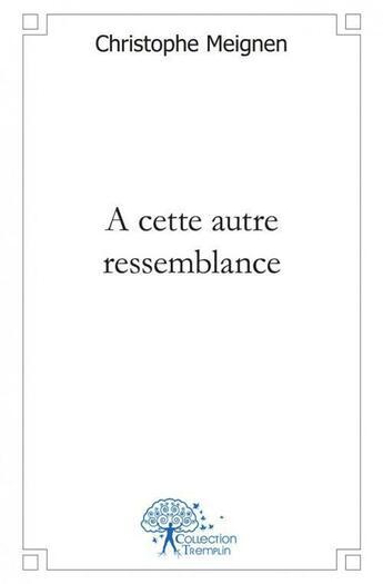 Couverture du livre « A Cette Autre Ressemblance » de Christophe Meignen aux éditions Edilivre-aparis