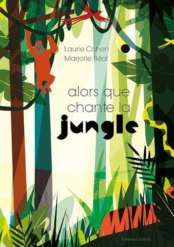 Couverture du livre « Alors que chante la jungle » de Marjorie Beal et Laurie Cohen aux éditions Balivernes