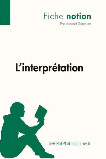Couverture du livre « L'interprétation » de Arnaud Sorosina aux éditions Lepetitphilosophe.fr