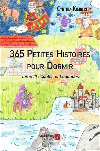 Couverture du livre « 365 petites histoires pour dormir t.3 ; contes et légendes » de Cynthia Kimberley aux éditions Editions Du Net
