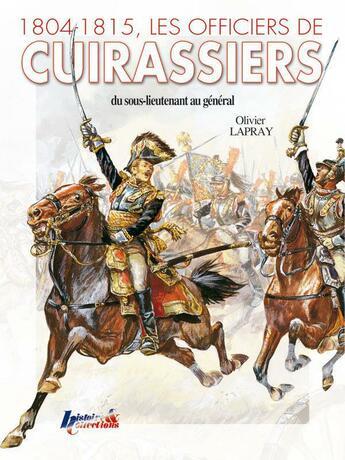 Couverture du livre « 1804-1805, les officiers de cuirassiers » de Olivier Lapray aux éditions Histoire Et Collections