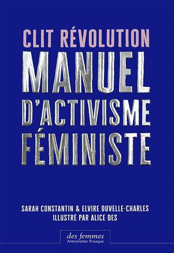 Couverture du livre « Clit révolution ; manuel d'activisme féministe » de Sarah Constantin et Elvire Duvelle-Charles et Alice Des aux éditions Des Femmes