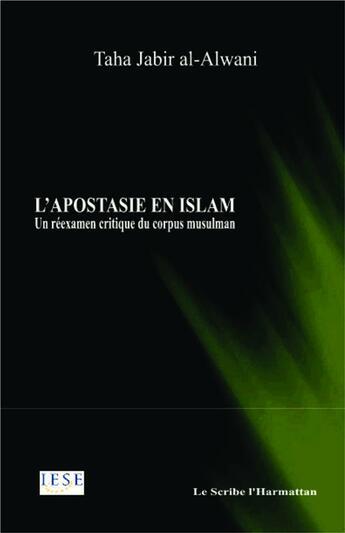 Couverture du livre « Apostasie En Islam (L') Un Reexamen Critique Du Corpus Musulman » de Al Alwani Taha Jabir aux éditions L'harmattan
